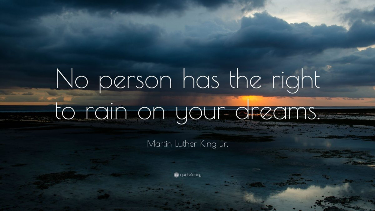 """Martin Luther King Jr. Quote: """"No person has the right to rain on …"""